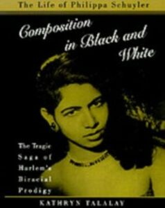 Ebook in inglese Composition in Black and White: The Life of Philippa Schuyler Talalay, Kathryn