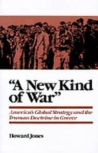 Ebook in inglese &quote;A New Kind of War&quote;: America's Global Strategy and the Truman Doctrine in Greece Jones, Howard