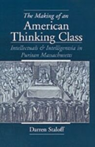 Ebook in inglese Making of an American Thinking Class: Intellectuals and Intelligentsia in Puritan Massachusetts Staloff, Darren