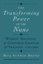 Transforming Power of the Nuns: Women, Religion, and Cultural Change in Ireland, 1750-1900