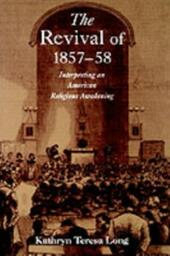 Revival of 1857-58: Interpreting an American Religious Awakening