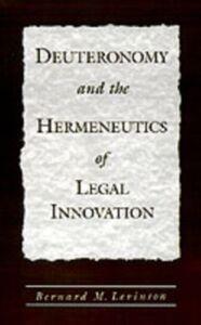 Ebook in inglese Deuteronomy and the Hermeneutics of Legal Innovation Levinson, Bernard M.