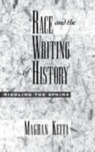 Ebook in inglese Race and the Writing of History: Riddling the Sphinx Keita, Maghan