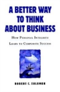 Ebook in inglese Better Way to Think About Business: How Personal Integrity Leads to Corporate Success Solomon, Robert C.