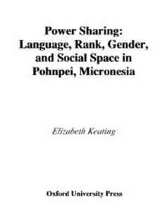 Ebook in inglese Power Sharing: Language, Rank, Gender and Social Space in Pohnpei, Micronesia Keating, Elizabeth