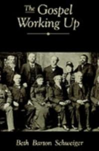 Ebook in inglese Gospel Working Up: Progress and the Pulpit in Nineteenth-Century Virginia Schweiger, Beth Barton