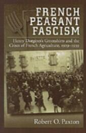 French Peasant Fascism: Henry Dorgeres'Greenshirts and the Crises of French Agriculture, 1929-1939