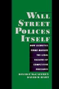 Ebook in inglese Wall Street Polices Itself: How Securities Firms Manage the Legal Hazards of Competitive Pressures Hart, David W. , McCaffrey, David P.