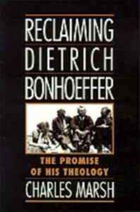 Ebook in inglese Reclaiming Dietrich Bonhoeffer: The Promise of His Theology Marsh, Charles