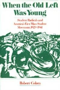 Ebook in inglese When the Old Left Was Young Student Radicals and America's First Mass Student Movement, 1929-1941 ROBERT, COHEN