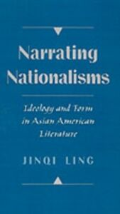 Ebook in inglese Narrating Nationalisms: Ideology and Form in Asian American Literature Ling, Jinqi