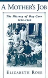 Ebook in inglese Mother's Job: The History of Day Care, 1890-1960 Rose, Elizabeth