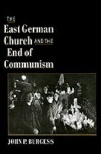 Ebook in inglese East German Church and the End of Communism Burgess, John P.