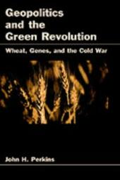 Geopolitics and the Green Revolution: Wheat, Genes, and the Cold War