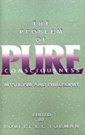 Problem of Pure Consciousness Mysticism and Philosophy