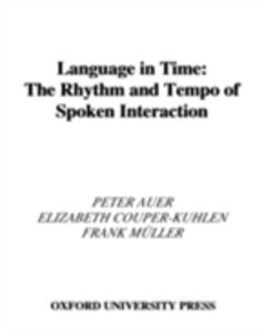 Ebook in inglese Language in Time: The Rhythm and Tempo of Spoken Interaction Auer, Peter , Couper-Kuhlen, Elizabeth , Muller, Frank