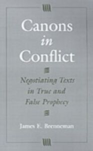 Foto Cover di Canons in Conflict: Negotiating Texts in True and False Prophecy, Ebook inglese di James E. Brenneman, edito da Oxford University Press