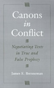 Ebook in inglese Canons in Conflict: Negotiating Texts in True and False Prophecy Brenneman, James E.
