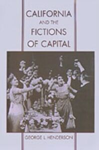 Ebook in inglese California and the Fictions of Capital Henderson, George L.