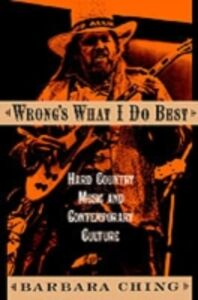 Ebook in inglese Wrong's What I Do Best: Hard Country Music and Contemporary Culture Ching, Barbara