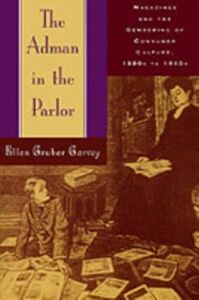 Ebook in inglese Adman in the Parlor: Magazines and the Gendering of Consumer Culture, 1880s to 1910s Garvey, Ellen Gruber