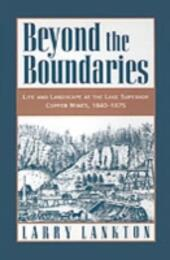 Beyond the Boundaries: Life and Landscape at the Lake Superior Copper Mines, 1840-1875
