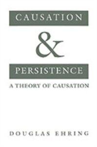 Foto Cover di Causation and Persistence: A Theory of Causation, Ebook inglese di Douglas Ehring, edito da Oxford University Press