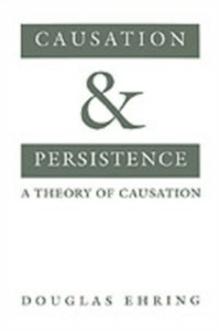Ebook in inglese Causation and Persistence: A Theory of Causation Ehring, Douglas
