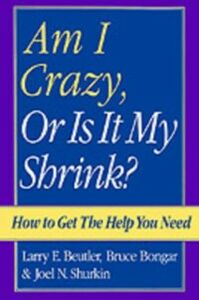 Ebook in inglese Am I Crazy, Or Is It My Shrink? Beutler, Larry E. , Bongar, Bruce , Shurkin, Joel N.