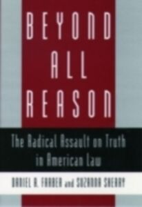 Ebook in inglese Beyond All Reason: The Radical Assault on Truth in American Law Farber, Daniel A. , Sherry, Suzanna
