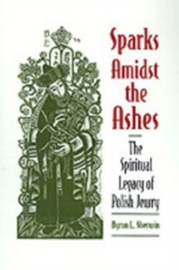 Ebook in inglese Sparks Amidst the Ashes: The Spiritual Legacy of Polish Jewry Sherwin, Byron L.