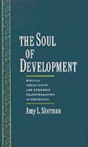 Foto Cover di Soul of Development: Biblical Christianity and Economic Transformation in Guatemala, Ebook inglese di Amy L. Sherman, edito da Oxford University Press
