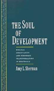 Ebook in inglese Soul of Development: Biblical Christianity and Economic Transformation in Guatemala Sherman, Amy L.