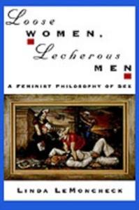 Ebook in inglese Loose Women, Lecherous Men: A Feminist Philosophy of Sex LeMoncheck, Linda