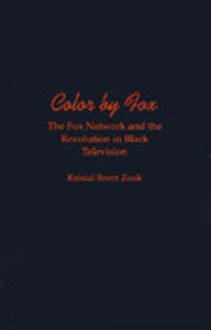 Ebook in inglese Color by Fox: The Fox Network and the Revolution in Black Television Zook, Kristal Brent