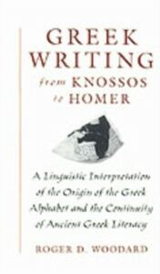 Ebook in inglese Greek Writing from Knossos to Homer: A Linguistic Interpretation of the Origin of the Greek Alphabet and the Continuity of Ancient Greek Literacy Woodard, Roger D.