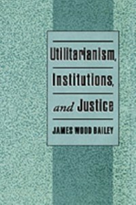 Ebook in inglese Utilitarianism, Institutions, and Justice Bailey, James Wood