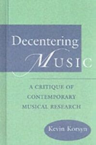 Ebook in inglese Decentering Music: A Critique of Contemporary Musical Research Korsyn, Kevin