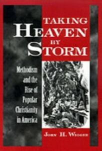 Ebook in inglese Taking Heaven by Storm: Methodism and the Rise of Popular Christianity in America Wigger, John H.