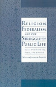 Ebook in inglese Religion, Federalism, and the Struggle for Public Life: Cases from Germany, India, and America Everett, William Johnson