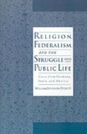 Religion, Federalism, and the Struggle for Public Life: Cases from Germany, India, and America