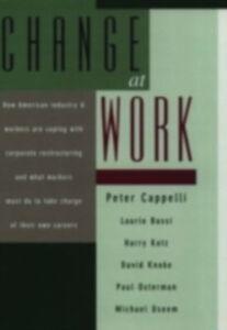 Ebook in inglese Change at Work Bassi, Laurie , Cappelli, Peter , Katz, Harry , Knoke, David
