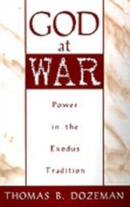 Ebook in inglese God at War: A Study of Power in the Exodus Tradition Dozeman, Thomas B.