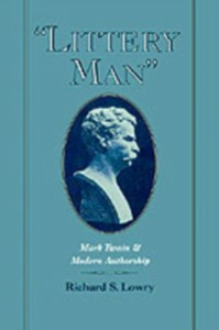 Ebook in inglese &quote;Littery Man&quote;: Mark Twain and Modern Authorship Lowry, Richard S.