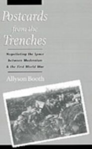 Foto Cover di Postcards from the Trenches: Negotiating the Space between Modernism and the First World War, Ebook inglese di Allyson Booth, edito da Oxford University Press