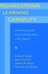 Organizational Learning Capability: Generating and Generalizing Ideas with Impact