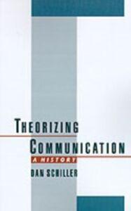 Ebook in inglese Theorizing Communication: A History Schiller, Dan