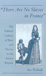 Ebook in inglese &quote;There Are No Slaves in France&quote;: The Political Culture of Race and Slavery in the Ancien Regime Peabody, Sue
