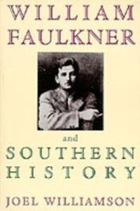 Foto Cover di William Faulkner and Southern History, Ebook inglese di Joel Williamson, edito da Oxford University Press