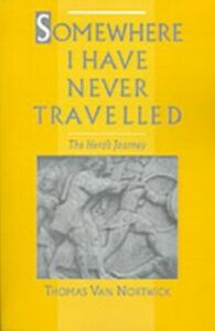 Ebook in inglese Somewhere I Have Never Travelled: The Hero's Journey Nortwick, Thomas Van